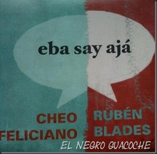Rubén Blades, Cheo Feliciano - Rubén Blades – Eba Say Ajá